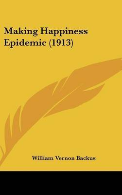 Making Happiness Epidemic (1913) by William Vernon Backus