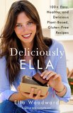 Deliciously Ella: 100+ Easy, Healthy, and Delicious Plant-Based, Gluten-Free Recipes (US Edition) by Ella Woodward