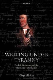 Writing Under Tyranny by Greg Walker