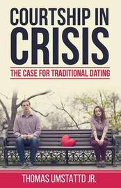 Courtship in Crisis by Thomas Umstattd Jr