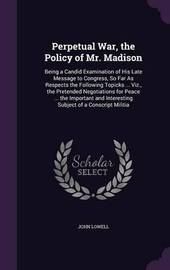 Perpetual War, the Policy of Mr. Madison by John Lowell image
