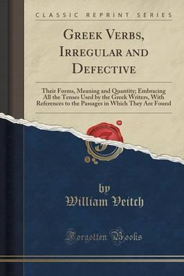 Greek Verbs, Irregular and Defective by William Veitch