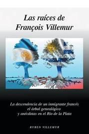 Las Raices de Francois Villemur by Ruben L Villemur