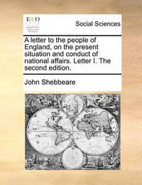 A Letter to the People of England, on the Present Situation and Conduct of National Affairs. Letter I. the Second Edition. by John Shebbeare image