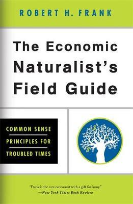 The Economic Naturalist's Field Guide by Robert H Frank