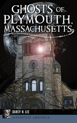 Ghosts of Plymouth, Massachusetts by Darcy H Lee