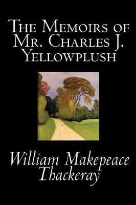 The Memoirs of Mr. Charles J. Yellowplush by William Makepeace Thackeray