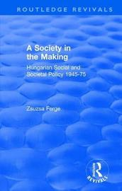 Revival: Society in the Making: Hungarian Social and Societal Policy, 1945-75 (1979) by Zsuzsa Ferge