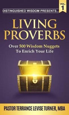 """Distinguished Wisdom Presents . . . """"living Proverbs""""-Vol.1 by Terrance Levise Turner"""
