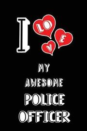 I Love My Awesome Police Officer by Lovely Hearts Publishing
