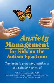 Anxiety Management for Kids on the Autism Spectrum by Christopher Lynch