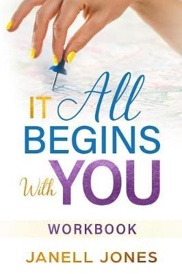 It All Begins With You by Janell Jones