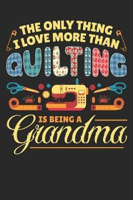 The Only Thing I Love More Than Quilting is Being a Grandma by Quilting Moments