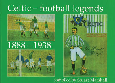 Celtic Football Legends 1888-1938 by Stuart Marshall image