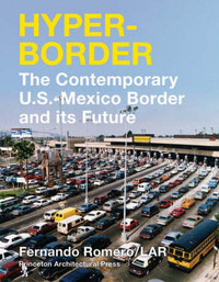 Hyperborder: The Contemporary U.S. - Mexico Border and Its Future by Fernando Romero image