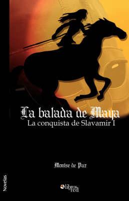 La Balada De Maya. La Conquista De Slavamir I by Montse de Paz