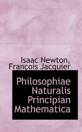 Philosophiae Naturalis Principian Mathematica by Isaac Newton