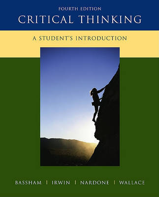 Critical Thinking: A Student's Introduction by Gregory Bassham (Wilkes-Barre, Pennsylvania KING'S COLLEGE KING'S COLLEGE Wilkes-Barre, Pennsylvania Wilkes-Barre, Pennsylvania Wilkes-Barre, Pennsylv