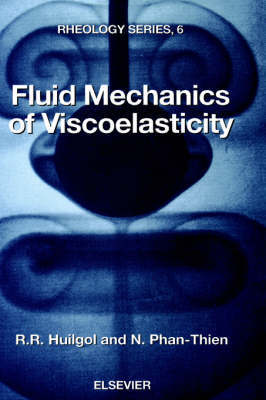 Fluid Mechanics of Viscoelasticity: Volume 6 by R.R. Huilgol