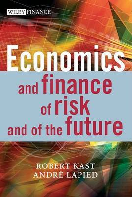 Economics and Finance of Risk and of the Future by Robert Kast image
