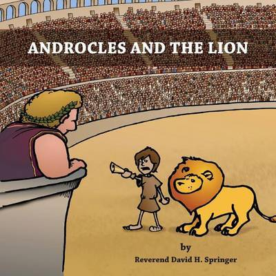 Androcles and the Lion by Reverend David H Springer