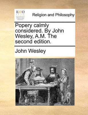 Popery Calmly Considered. by John Wesley, A.M. the Second Edition by John Wesley image