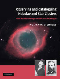 Observing and Cataloguing Nebulae and Star Clusters by Wolfgang Steinicke