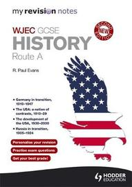 My Revision Notes: WJEC History Route A Second Edition by R.Paul Evans