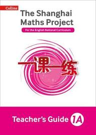 The Shanghai Maths Project Teacher's Guide Year 1A by Laura Clarke