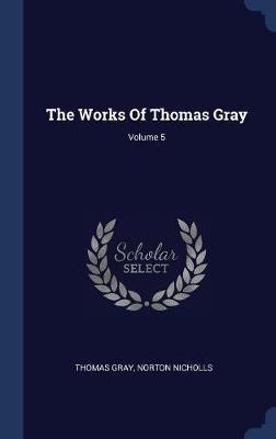 The Works of Thomas Gray; Volume 5 by Thomas Gray image