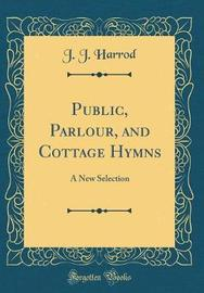 Public, Parlour, and Cottage Hymns by J J Harrod image