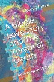 A Hippie Love Story and the Threat of Death by James Turner