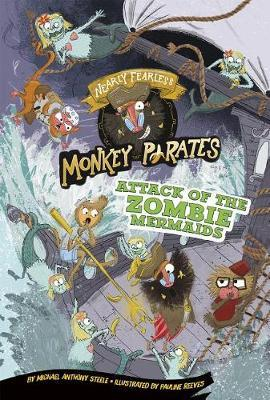Attack of the Zombie Mermaids: a 4D Book (Nearly Fearless Monkey Pirates) by Michael Anthony Steele