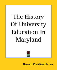 The History Of University Education In Maryland by Bernard Christian Steiner