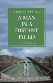 A Man in a Distant Field by Theresa Kishkan image