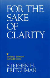 For the Sake of Clarity: Selected Sermons and Addresses by S.H. Fritchman image
