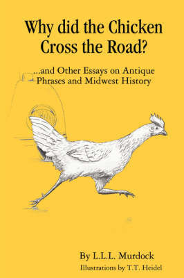 Why Did the Chicken Cross the Road? by Larry Murdock