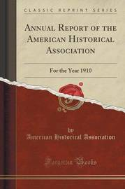 Annual Report of the American Historical Association by American Historical Association