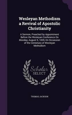 Wesleyan Methodism a Revival of Apostolic Christianity by Thomas Jackson image