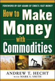 How to Make Money with Commodities by Andrew Hecht