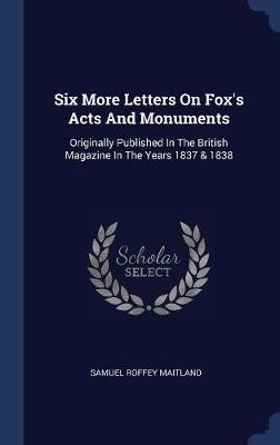 Six More Letters on Fox's Acts and Monuments by Samuel Roffey Maitland image