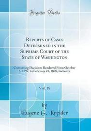 Reports of Cases Determined in the Supreme Court of the State of Washington, Vol. 18 by Eugene G Kreider image