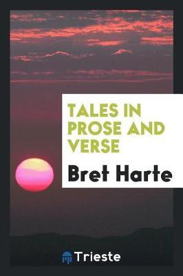 Tales in Prose and Verse by Bret Harte