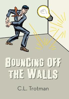 Bouncing Off the Walls by C L Trotman