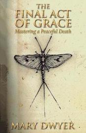 The Final Act of Grace by Mary Dwyer image