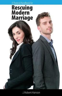 A Pastoral Handbook for Rescuing Modern Marriage by J Robert Hanson image