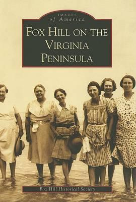 Fox Hill on the Virginia Peninsula by Fox Hill Historical Society