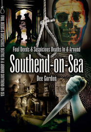 Foul Deeds and Suspicious Deaths in and Around Southend-on-Sea by Des Gordon image