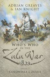 Who's Who in the Anglo Zulu War 1879: v. 2 by Adrian Greaves