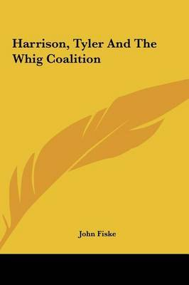 Harrison, Tyler and the Whig Coalition by John Fiske image